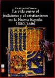 La Vida Entre el Judaísmo y el Cristianismo en la Nueva España : 1580-1606, Uchmany, Eva Alexandra, 9681638891