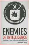 Enemies of Intelligence : Knowledge and Power in American National Security, Betts, Richard K., 023113889X