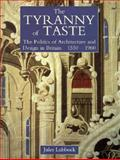 The Tyranny of Taste : The Politics of Architecture and Design in Britain, 1550-1960, Lubbock, Jules, 0300058896