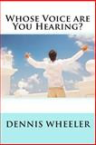 Whose Voice Are You Hearing?, Dennis Wheeler, 1499678894