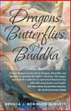 Dragons, Butterflies, and Buddha, Brenda J. Robinson Burgett, 1452588899