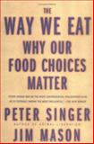 The Way We Eat, Peter Singer and Jim Mason, 157954889X