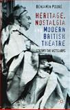 Heritage, Nostalgia and Modern British Theatre : Staging the Victorians, Poore, Benjamin, 0230298893
