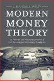 Modern Money Theory : A Primer on Macroeconomics for Sovereign Monetary Systems, Wray, L. Randall, 0230368891