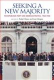 Seeking a New Majority : The Republican Party and American Politics, 1960-1980, , 0826518893