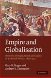 Empire and Globalisation : Networks of People, Goods and Capital in the British World, C.1850-1914, Magee, Gary Bryan and Thompson, Andrew S., 0521898897