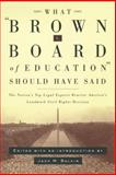 What Brown V. Board of Education Should Have Said : The Nation's Top Legal Experts Rewrite America's Landmark Civil Rights Decision, J. M. Balkin, Jack M. Balkin, 0814798896