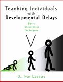 Teaching Individuals with Developmental Delays : Basic Intervention Techniques, Lovaas, O. Ivar, 0890798893