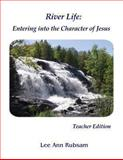 River Life: Entering the Character of Jesus, Lee Ann Rubsam, 1482338890