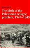 The Birth of the Palestinian Refugee Problem, 1947-1949, Morris, Benny, 0521338891