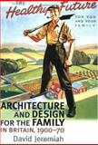 Architecture and Design for the Family in Britain, 1900-1970 9780719058899
