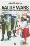 Value Wars : The Global Market Versus the Life Economy, McMurtry, John, 0745318894