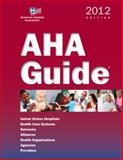 AHA Guide, 2012 Edition : Directory of Hospitals, Health Care Systems, and Agencies, Health Forum, 0872588890
