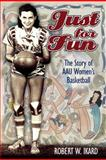 Just for Fun : The Story of AAU Women's Basketball, Robert W. Ikard, 1557288895