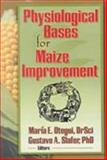 Physiological Bases for Maize Improvement, Gustavo A Slafer, Maria E Otegui, 156022889X