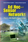 Ad Hoc and Sensor Networks : Theory and Applications, Cordeiro, Carlos De Morais and Agrawal, Dharma Prakash, 9814338893