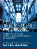 The Definitive Guide to Warehousing : Managing the Storage and Handling of Materials and Products in the Supply Chain, CSCMP Staff and Keller, Scott B., 0133448908