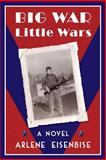 Big War, Little Wars, Arlene Eisenbise, 149548890X