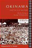 Okinawa and the U. S. Military : Identity Making in the Age of Globalization, Inoue, Masamichi S., 0231138903