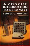 Concise Introduction to Ceramics, George Phillips, 0442008902