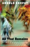 All That Remains : Varieties of Indigenous Expression, Krupat, Arnold, 0803218907