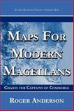 Maps for Modern Magellans : Charts for Captains of Commerce, Anderson, Roger, 0979478901