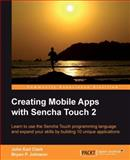 Creating Mobile Apps with Sencha Touch 2, Terry Patterson and John Earl Clark, 1849518904