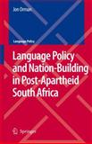 Language Policy and Nation-Building in Post-Apartheid South Africa, Orman, Jon, 1402088906