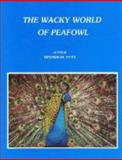 The Wacky World of Peafowl, Dennis M. Fett, 0961778903