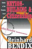 Nation-Building and Citizenship : Studies of Our Changing Social Order, Bendix, Reinhard, 1560008903