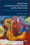 Edward Said, Contrapuntal Hermeneutics, and the Book of Job : Power, Subjectivity and Responsibility in Biblical Interpretation, Nelson, Alissa Jones, 1845538900