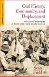 Oral History, Community, and Displacement : Imagining Memories in Post-Apartheid South Africa, Field, Sean, 0230108903