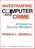 Investigating Computer Crime : A Primer for Security Managers, Mendell, Ronald L., 0398068909