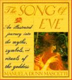 The Song of Eve : An Illustrated Journey into the Myths, Symbols and Ritual of the Goddess, Mascetti, Manuela Dunn, 0671688901