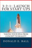 3-2-1- Launch for Start-Ups : Taking Your Idea from Concept to Reality, Ball, Donald, 0990538907