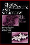 Chaos, Complexity, and Sociology : Myths, Models, and Theories, , 0761908900