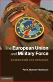 The European Union and Military Force : Governance and Strategy, Norheim-Martinsen, Per M., 1107028906