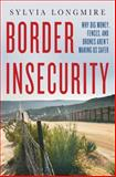 Border Insecurity, Sylvia Longmire, 1137278900