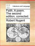 Faith a Poem the Second Edition, Corrected, Robert Nugent, 1140908901