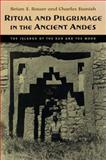 Ritual and Pilgrimage in the Ancient Andes : The Islands of the Sun and the Moon, Bauer, Brian S. and Stanish, Charles, 0292708904