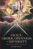 Grace, Order, Openness and Diversity : Reclaiming Liberal Theology, Bradley, Ian, 056726890X
