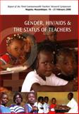 Gender, HIV/AIDS and the Status of Teachers : Report of the Third Commonwealth Teachers' Research Symposium, Degazon-Johnson, Roli, 0850928907