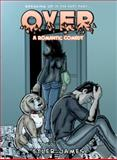 Over : A Romantic Comedy Graphic Novel, James, Tyler, 0983068909