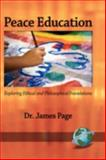 Peace Education : Exploring Ethical and Philosophical Foundations, Page, James, 1593118902