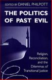 The Politics of Past Evil : Religion, Reconciliation, and the Dilemmas of Transitional Justice, , 0268038902