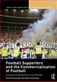 Football Supporters and the Commercialisation of Football : Comparative Responses across Europe, , 0415618908
