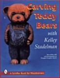 Carving Teddy Bears with Kelley Stadelman, Kelley Stadelman, 0887408907