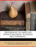 References to Articles upon Children, Schools, and Libraries..., Mary Medlicott, 1275318908
