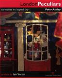 London Peculiars : Curiosities in a Capital City, Ashley, Peter, 185074890X