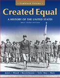Creaetd Equal : A History of the United States, Jones, Jacqueline and Wood, Peter, 0205728901